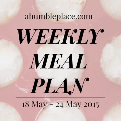 Weekly Meal Plan: 18 May to 24 May
