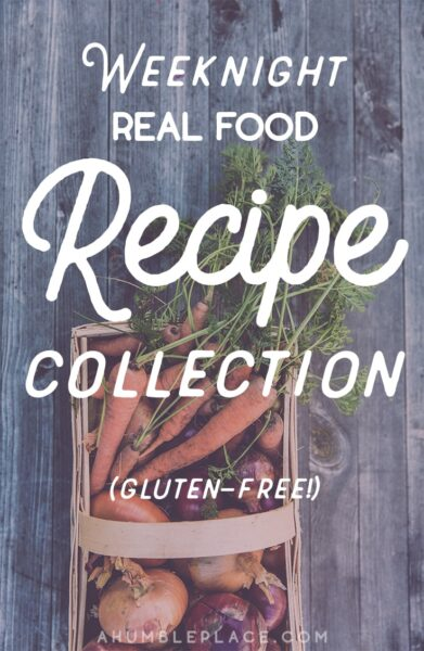 Weeknight Real Food Recipe Collection - ahumbleplace.com
