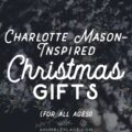 Charlotte Mason-Inspired Christmas Gifts (for all ages!)