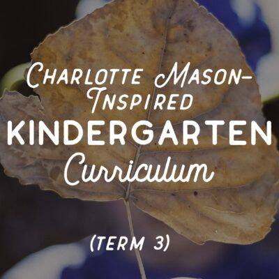 Charlotte Mason-Inspired Kindergarten Curriculum (Term 3)