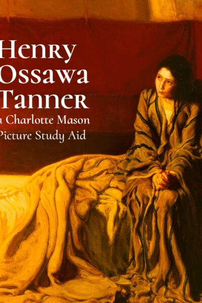 Henry Ossawa Tanner: a (FREE!) Charlotte Mason Picture Study Aid - ahumbleplace.com