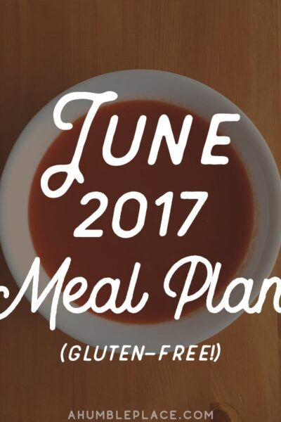 Free gluten-free monthly meal plan for June of 2017! - ahumbleplace.com