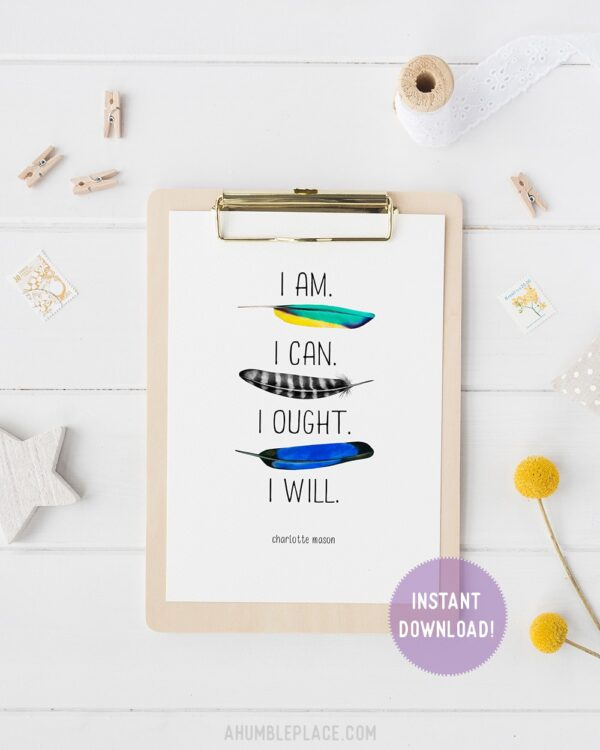 """Charlotte Mason """"I am...."""" Quote with Feathers Downloadable Print - ahumbleplace.com"""