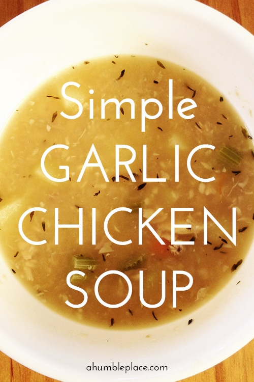 Simple Garlic Chicken Soup - Soothing to the body and the soul.