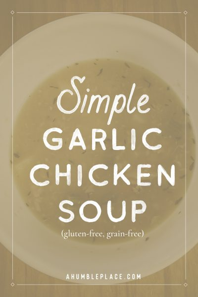 Simple Garlic Chicken Soup - ahumbleplace.com