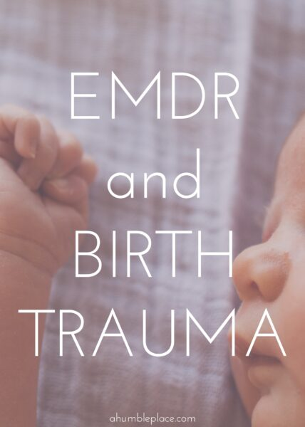 EMDR and Birth Trauma - ahumbleplace.com