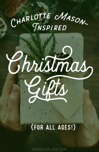 Charlotte Mason-Inspired Christmas Gifts (for all ages!) - ahumbleplace.com