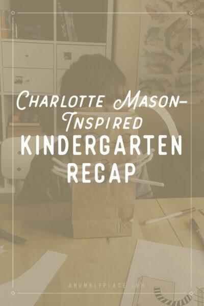 Charlotte Mason Inspired Kindergarten Recap - ahumbleplace.com