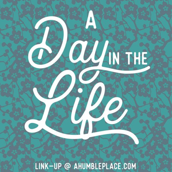 A Day in the Life Link-Up - ahumbleplace.com
