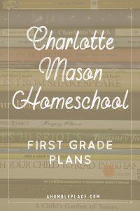 Charlotte Mason Homeschool First Grade Plans #charlottemason #amblesideonline #homeschool