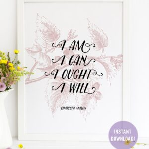 "Charlotte Mason ""I am…."" Quote with Foliage Downloadable Print - ahumbleplace.com"