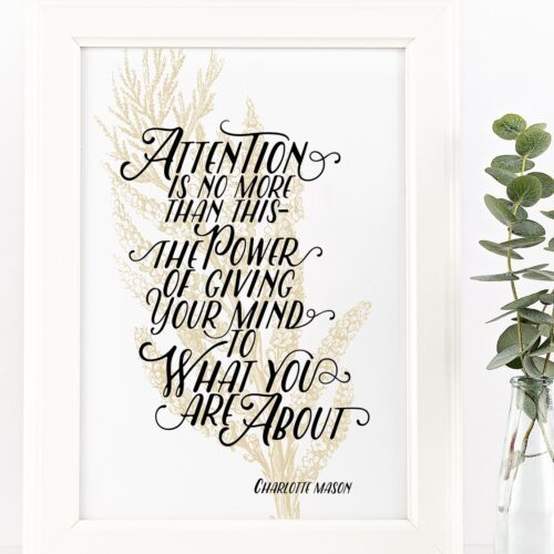 """Charlotte Mason """"Attention is no more than this"""" Quote Downloadable Print - ahumbleplace.com"""