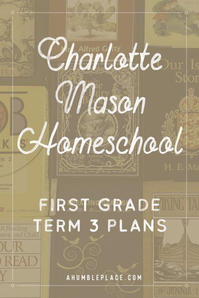 Charlotte Mason Homeschool First Grade Term 3 Plans #charlottemason #amblesideonline #homeschool