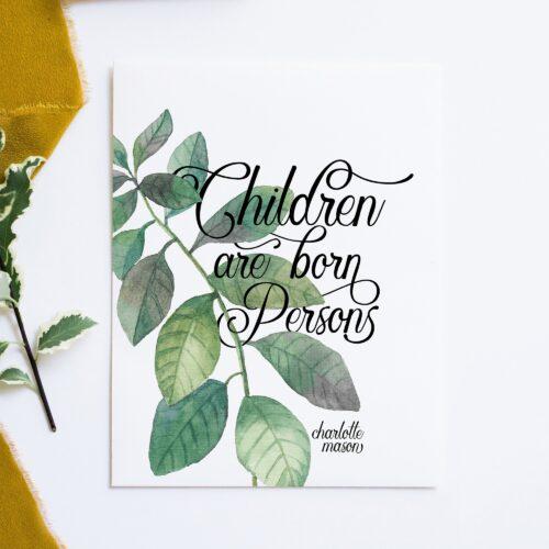 "Charlotte Mason ""Children are born persons"" Quote Print - ahumbleplace.com"