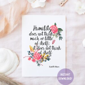 "Charlotte Mason ""Humility does not think much or little of itself"" Quote Downloadable Print - ahumbleplace.com"