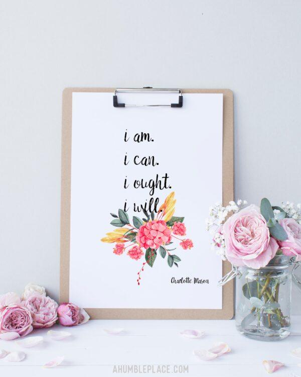 "Charlotte Mason ""I am. I can. I ought. I will."" Quote Print - ahumbleplace.com"