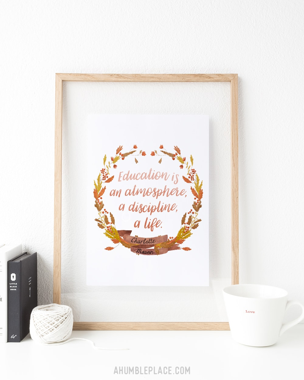 """Charlotte Mason """"Education is..."""" Quote Downloadable Print - ahumbleplace.com"""