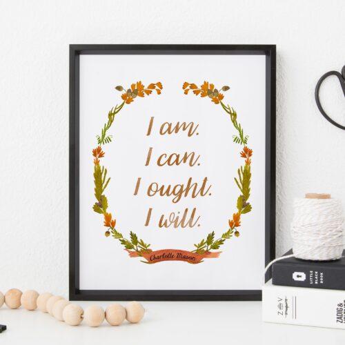 "Charlotte Mason ""I am...."" Quote Downloadable Print - ahumbleplace.com"