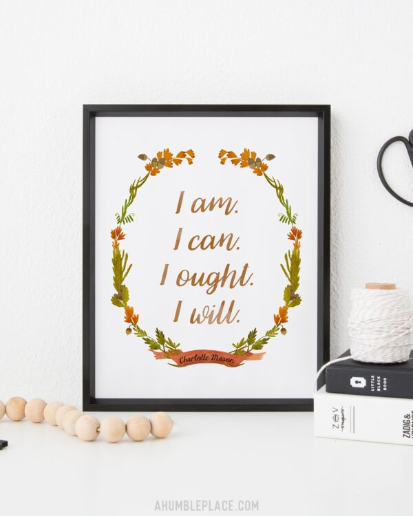 "Charlotte Mason ""I am...."" Quote Downloadable Print - ahumbleplace.com"