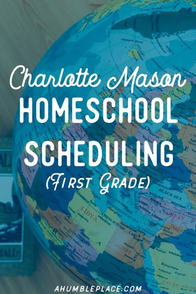 Charlotte Mason Homeschool Scheduling for First Grade - ahumbleplace.com