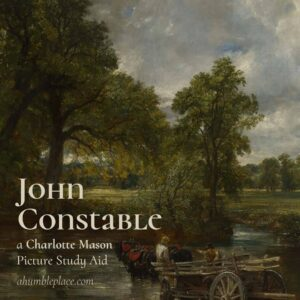 John Constable: a (FREE!) Charlotte Mason Picture Study Aid - ahumbleplace.com