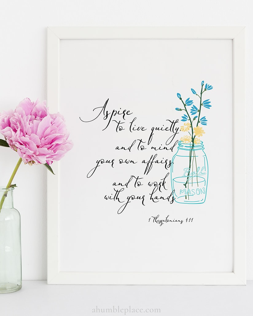 """1 Thessalonians 4:11 """"Aspire to live quietly..."""" Downloadable Print - ahumbleplace.com"""