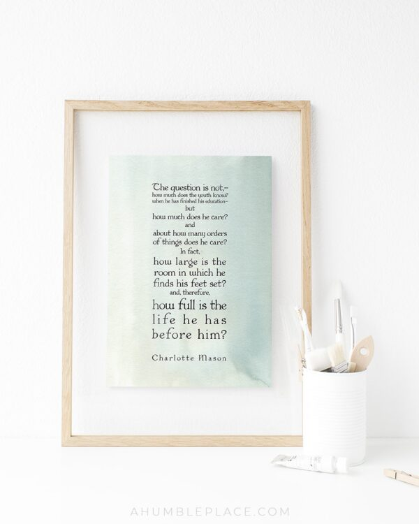 """Charlotte Mason """"How full is the life...."""" Quote with Watercolor Background Downloadable Print - ahumbleplace.com"""