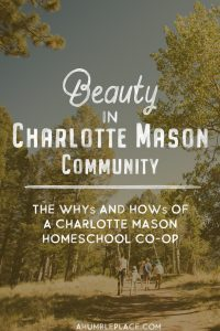 Beauty in Charlotte Mason Community - The hows and whys of a Charlotte Mason homeschool co-op. - ahumbleplace.com