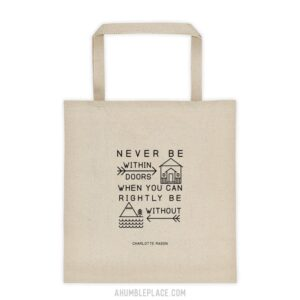 "Charlotte Mason ""Never be within doors"" Quote Tote Bag - ahumbleplace.com"