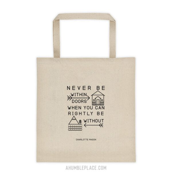 """Charlotte Mason """"Never be within doors"""" Quote Tote Bag - ahumbleplace.com"""
