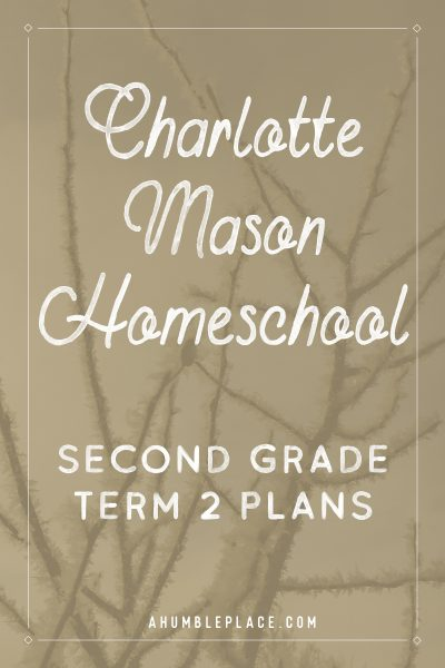 Charlotte Mason Homeschool Second Grade Term 2 Plans #charlottemason #amblesideonline #homeschool