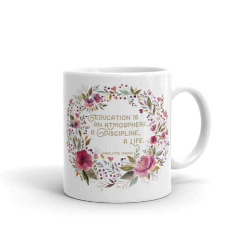 """Charlotte Mason """"Education is an atmosphere..."""" Quote with Watercolor Flowers Mug - ahumbleplace.com"""