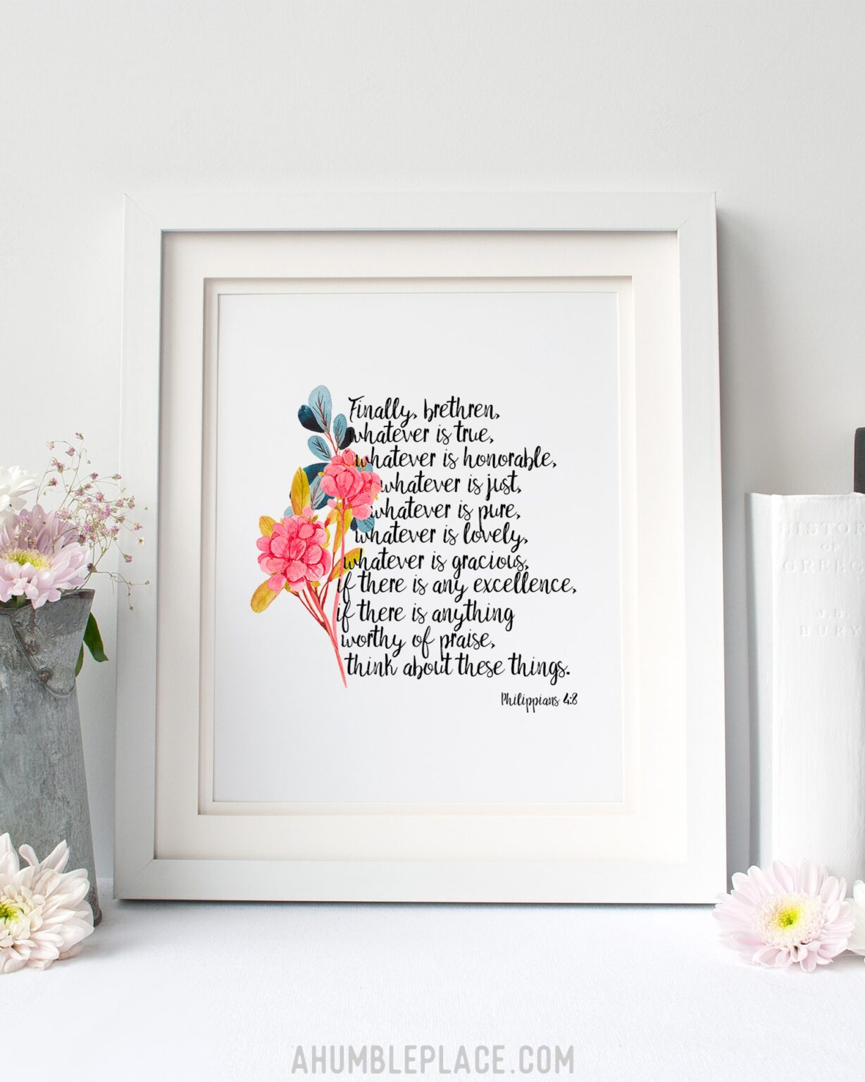"""Philippians 4:8 """"Think about these things..."""" Downloadable Print - ahumbleplace.com"""