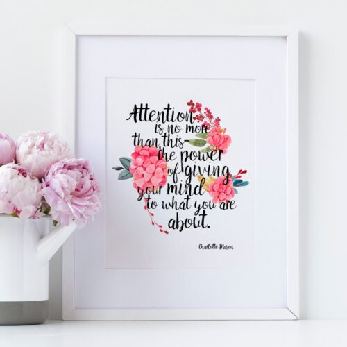 """Charlotte Mason """"Attention is no more than this..."""" Quote with Watercolor Flowers Print - ahumbleplace.com"""