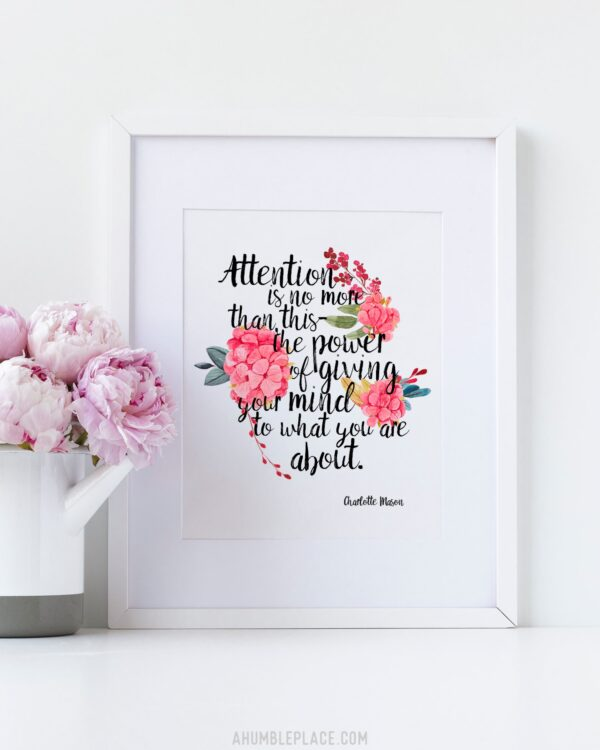 "Charlotte Mason ""Attention is no more than this..."" Quote with Watercolor Flowers Print - ahumbleplace.com"