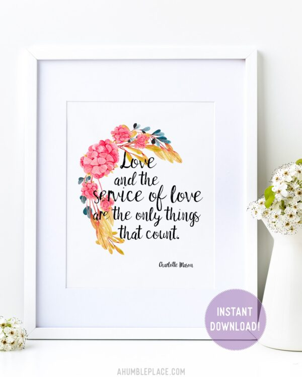 """Charlotte Mason """"Love and the service of love...."""" Quote with Watercolor Flowers Print"""
