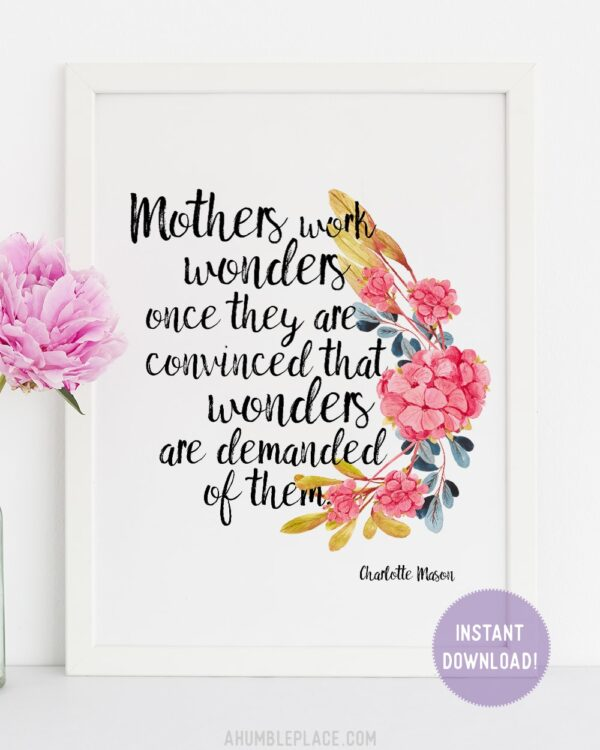 """Charlotte Mason """"Mothers work wonders..."""" Quote with Watercolor Flowers Print - ahumbleplace.com"""