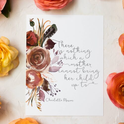 """Charlotte Mason """"There is nothing which a mother cannot bring her child up to"""" Quote with Watercolor Flowers Print - ahumbleplace.com"""