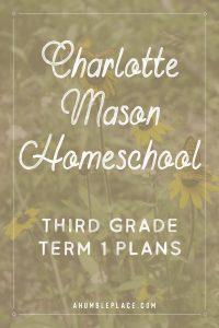 Charlotte Mason Homeschool: Third Grade Term 1 Plans #charlottemason #homeschool