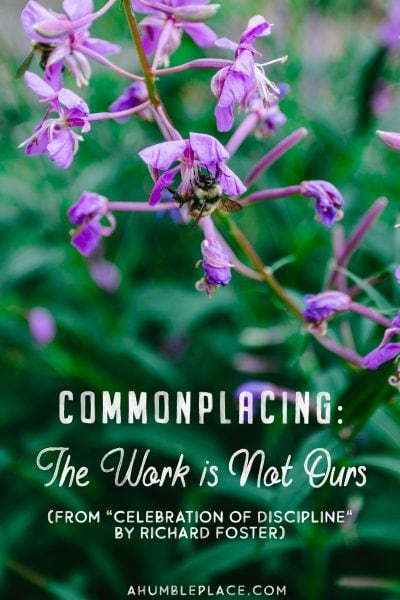Commonplacing: The Work is Not Ours (Celebration of Discipline) #motherculture #charlottemason #celebrationofdiscipline