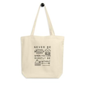 "Charlotte Mason ""Never be within doors..."" Quote Eco Tote Bag - ahumbleplace.com"