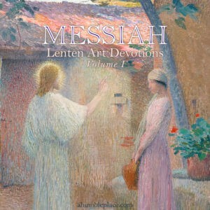 Messiah: Lenten Art Devotions Volume I - ahumbleplace.com