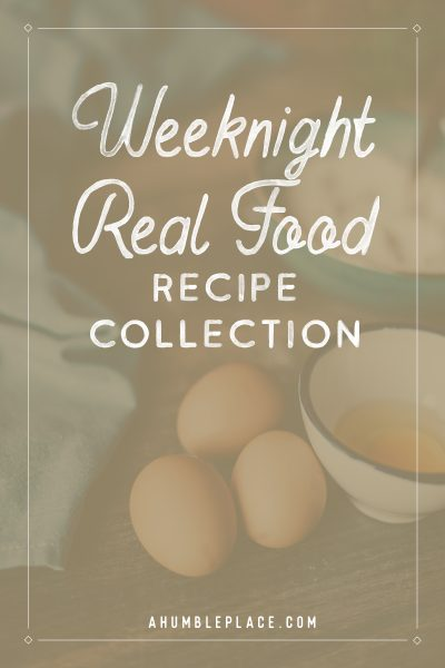 Weeknight Real Food Recipes - ahumbleplace.com
