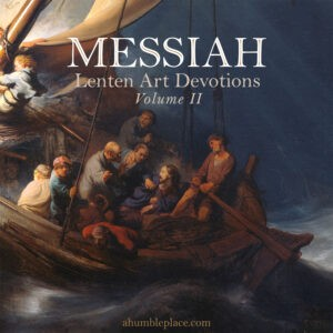 Messiah Lenten Art Devotions - ahumbleplace.com